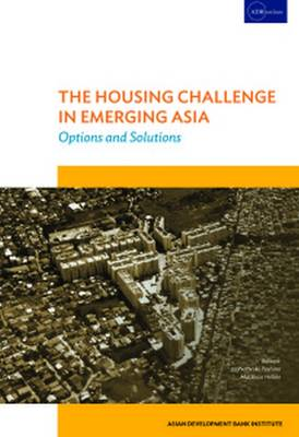 THE HOUSING CHALLENGE IN EMERGING ASIA: Options and Solutions