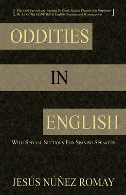 Oddities in English: For Anyone Wanting to Speak English Fluently But Perplexed by All of the Oddities in English Grammar & Pronunciation