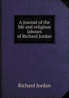 A Journal of the Life and Religious Labours of Richard Jordan