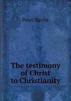 The Testimony of Christ to Christianity