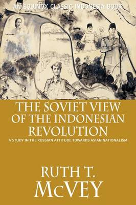 The Soviet View of the Indonesian Revolution: A Study in the Russian Attitude Towards Asian Nationalism