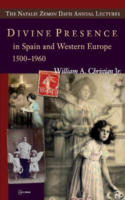 Divine Presence in Spain and Western Europe 1500-1960: Visions, Religious Images and Photographs