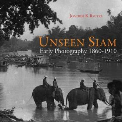 Unseen Siam: Early Photography 1860 - 1910