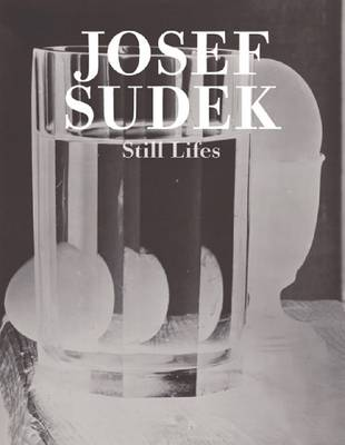 Josef Sudek: Still Lives