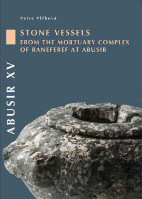 Abusir XV: The Stone Vessels and Stone Statues from the Mortuary Complex of Neferre at Abusir