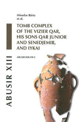Abusir XIII: Abusir South 2: Tomb Complex of the Vizier Qar, His Sons Qar Junior and Senedjemib and Iykai