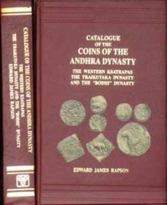 "Catalogue of the Coins of the Andhra Dynasty, the Western Ksatrapas, the Traikutaka Dynasty and the ""Bodhi"" Dynasty"