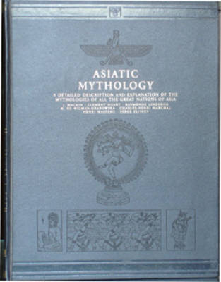 Asiatic Mythology: A Detailed Description and Explanation of the Mythologies of All the Great Nations of Asia