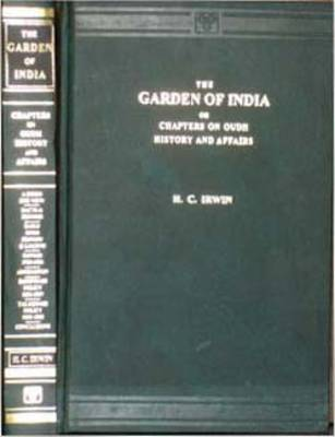 The Garden of India: Or Chapters on Oudh History and Affairs