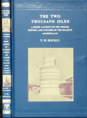 The Two Thousand Isles: A Short Account of the People, History and Customs of the Maldive Archipelago