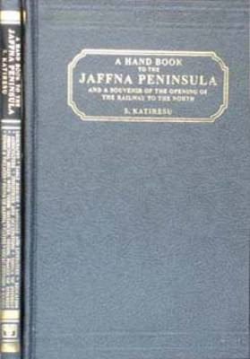 A Handbook to the Jaffna Peninsula and a Souvenir of the Opening of the Railway to the North