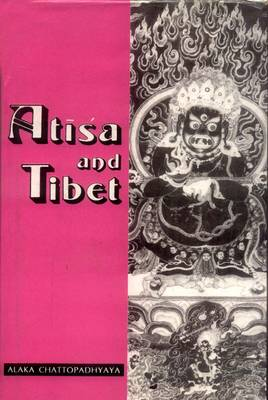 Atisa and Tibet: Life and Works of Dipamkara Srijnana in Relation to the History and Religion of Tibet with Tibetan Sources