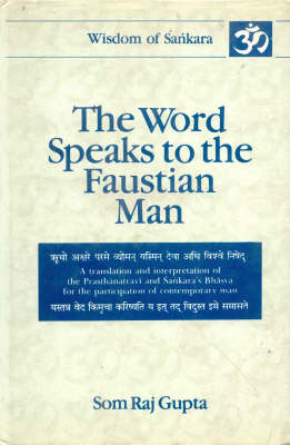The Word Speaks to Faustian Man: v.2: A Translation and Interpretation of the Prasthanatrayi and Sankara's Bhasya for the Participation of Contemporary Man
