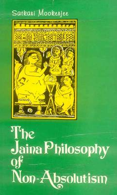 The Jaina Philosophy of Non-absolutism: A Critical Study of Anekantavada