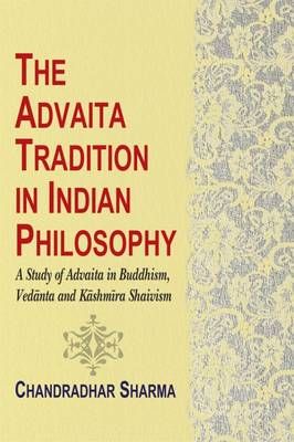 The Advaita Tradition in Indian Philosophy: A Study of Advaita in Buddhism, Vedanta and Kashmira Shaivism