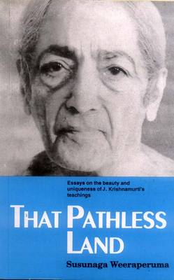 That Pathless Land: Essays on the Beauty and Uniqueness of J.Krishnamurti's Teachings