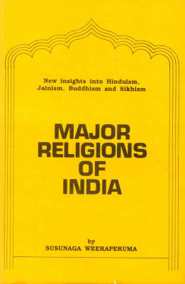 Major Religions of India: New Insights into Hinduism, Jainism, Buddhism and Sikhism