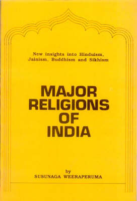 Major Religions of India: New Insight into Hinduism, Jainism, Buddhism and Sikhism.