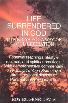 Life Surrendered in God: Philosophy and Practices in Kriya Yoga