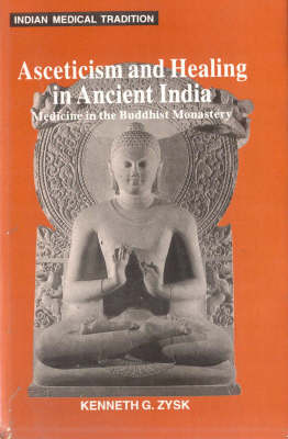 Asceticism and Healing in Ancient India: Medicine in the Bhuddist Monastery