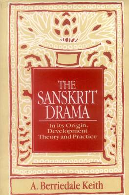 The Sanskrit Drama: In Its Origin, Development, Theoory and Practice
