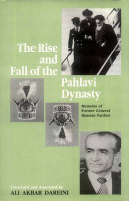 The Rise and Fall of the Pahlavi Dynasty: Memoirs of Former General Hussein Fardust