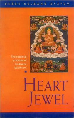 Heart Jewel: A Commentary to the Sadhana Heart Jewel - The Essential Practices of Kadampa Buddhism