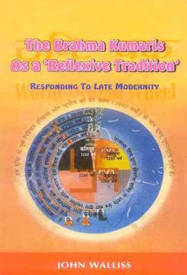 The Brahma Kumaris as a Reflexive Tradition: Responding to Late Modernity