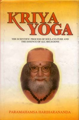 Kriya Yoga: The Scientific Process of Soul Culture and the Essence of All Religion