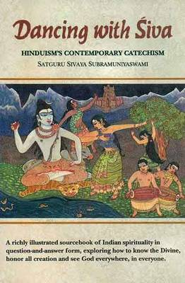 Dancing with Siva: Hinduism's Contemporary Catechism