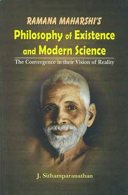 Ramana Maharshi's Philosophy of Existence and Modern Science