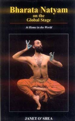 Bharata Natyam on the Global Stage: At Home in the World