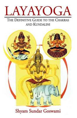 Layayoga: The Difinitive Guide to the Chakras and Kundalini