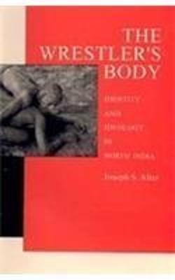 The Wrestlers Body: Identity and Idelology in North India