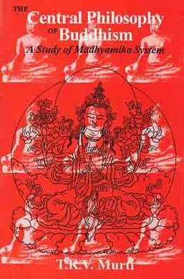 Central Philosophy of Buddhism: A Study in Madhyamika System