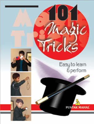 101 Magic Tricks: Easy to Learn and Perform