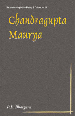 Chandragupta Maurya: 317BC-293BC - First Historical Emperor of India