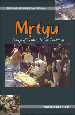 Mrtyu: Concept of Death in Indian Traditions - Transformation of the Body and Funeral Rites