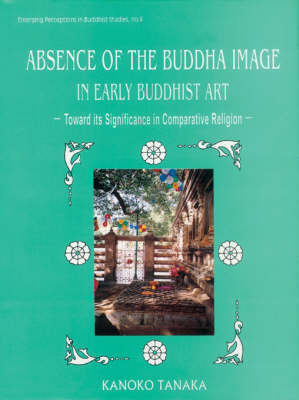 The Absence of the Buddha Image in Early Buddhist Art: Towards Its Significance in Comparative Religion