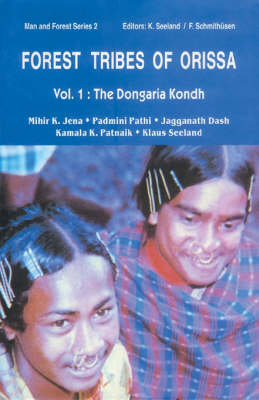 Forest Tribes of Orissa: Lifestyle and Social Conditions of Selected Orissan Tribes: Vol. 1: The Dongaria Kondh