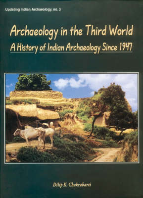 Archaeology in the Third World: A History of Indian Archaeology since 1947