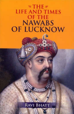 Life and Times of the Nawabs of Lucknow