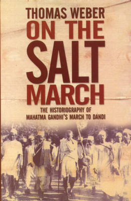 On the Salt March: The Historiography of Mahatma Gandhi's March to Dandi