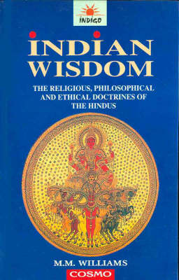 Indian Wisdom: The Religious, Philosophical and Ethical Doctrines of the Hindus