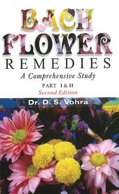 Bach Flower Remedies: A Comprehensive Study: Pt. 1 & 2