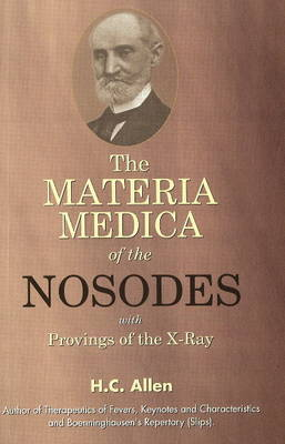 Materia Medica of the Nosodes: With Provings of the X-Ray
