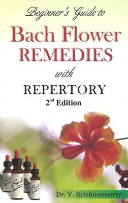 Beginner's Guide to Bach Flower Remedies: with Repertory: 2nd Edition