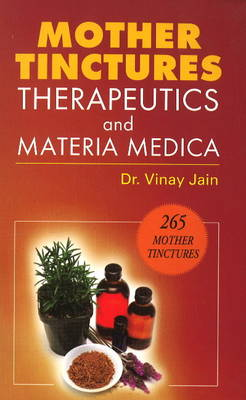 Mother Tinctures, Therapeutics & Materia Medica