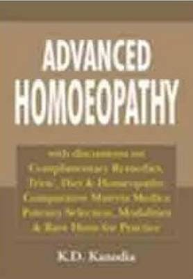 Advanced Homoeopathy: with Discussions on Complimentary Remedies Trios, Diet & Homeopathy Comparative Materia Medica Potency Selection Modalities & Rare Hints for Practice