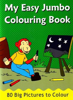 My Easy Jumbo Colouring Book: 80 Big Pictures to Colour